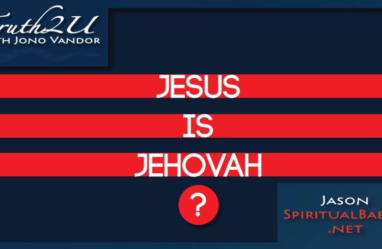 Jono and Jason – Jesus is Jehovah?