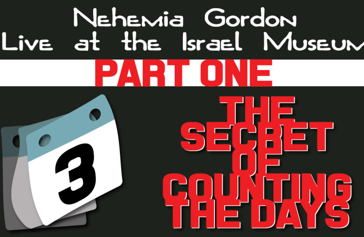 Nehemia Gordon – The Secret of Counting the Days (Part One)