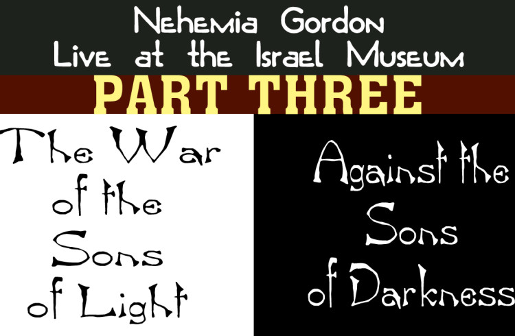 Nehemia Gordon – The War of the Sons of Light against the Sons of Darkness (Part Three)
