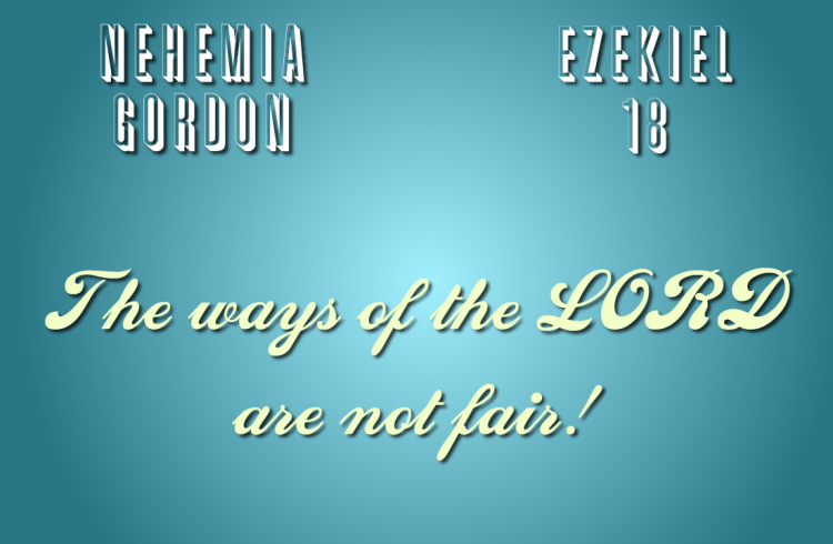 Nehemia Gordon – The Ways of the LORD Are Not Fair?
