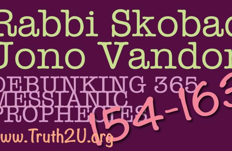 Debunking 365 Messianic Prophecies: 154-163 – Rabbi Michael Skobac