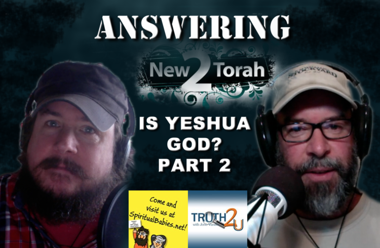 'Is Yeshua God? Part 2' Answering New2Torah's Video.