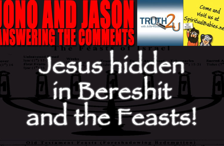 Jesus hidden in Bereshit and the Feasts!  Answering the comments.