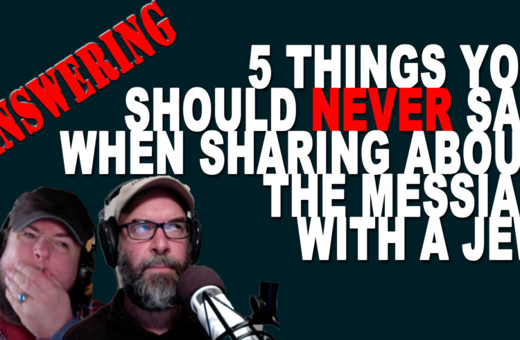 Answering.. 5 things to NEVER say to a Jew about Jesus