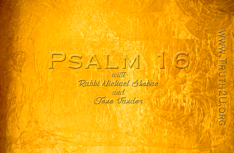 Exploring Psalms – Chapter 16 – Rabbi Michael Skobac