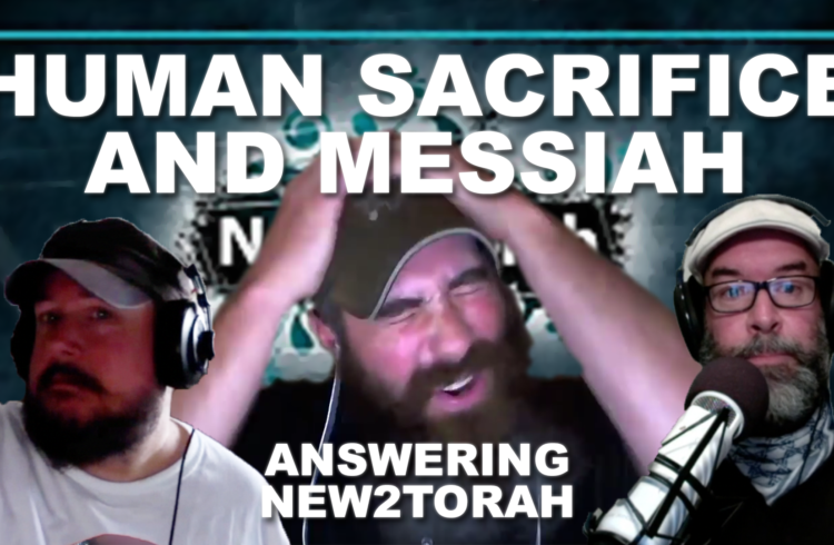 Human Sacrifice and Messiah: Answering New2Torah