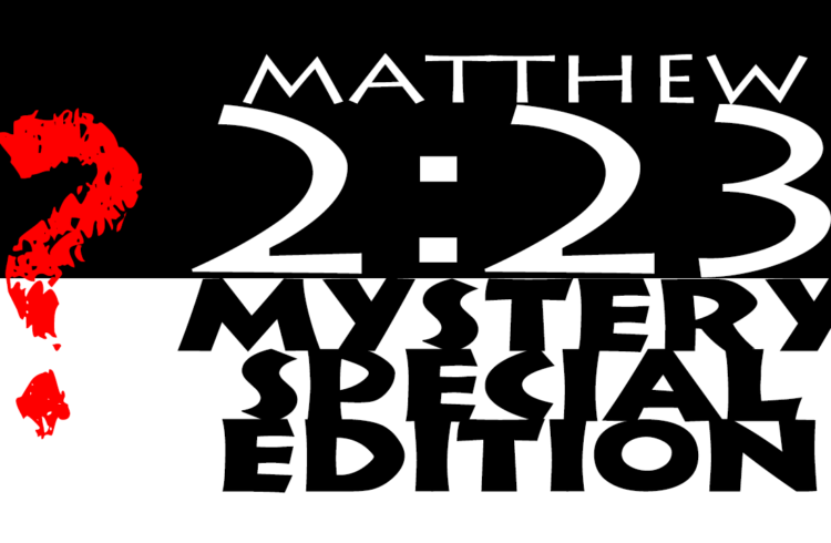 Gospel Truth: Matthew 2:23 / Mystery Special Edition!